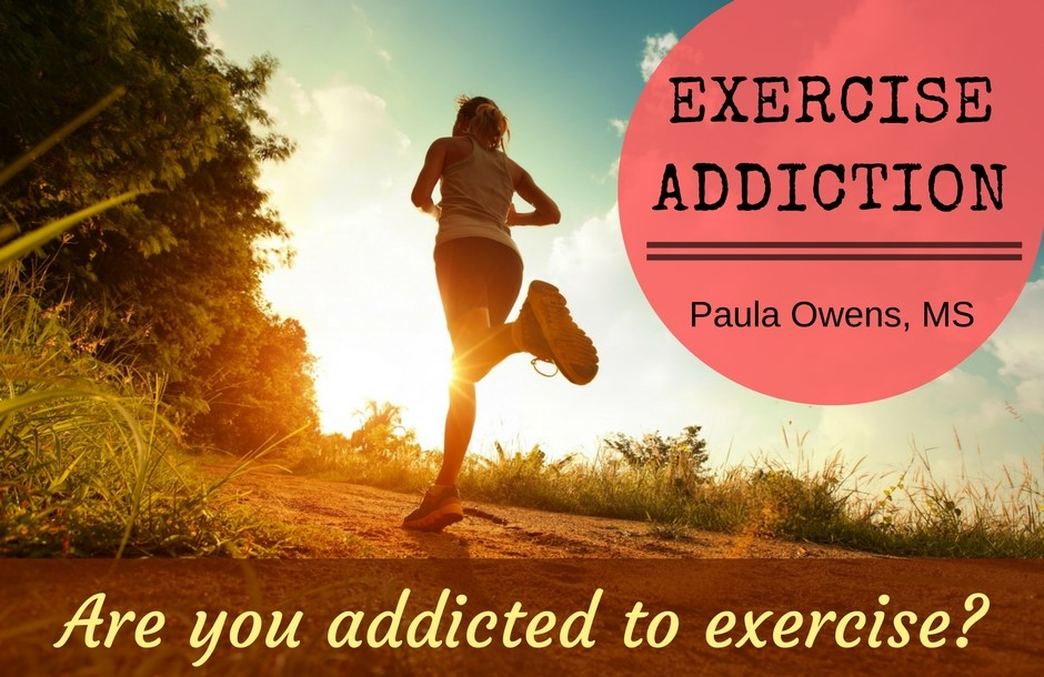 Exercise Addiction - Paula Owens, MS Holistic Nutritionist and Functional Health Practitioner