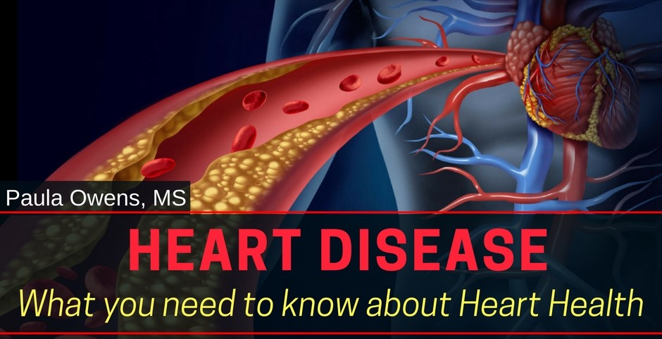 Heart Disease: What You Need to Know About Heart Health - Paula Owens, MS Holistic Nutritionist and Functional Health Practitioner