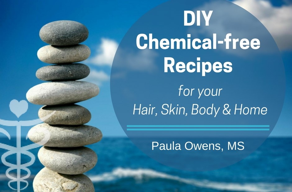 DIY Recipes for your Hair, Skin, Body and Home - Paula Owens, MS