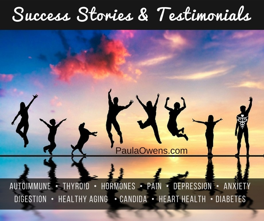 Inspirational Testimonials and Success Stories - Paula Owens, MS Holistic Nutritionist and Functional Health Practitioner